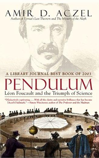 pendulum,leon foucault and the triumph of science
