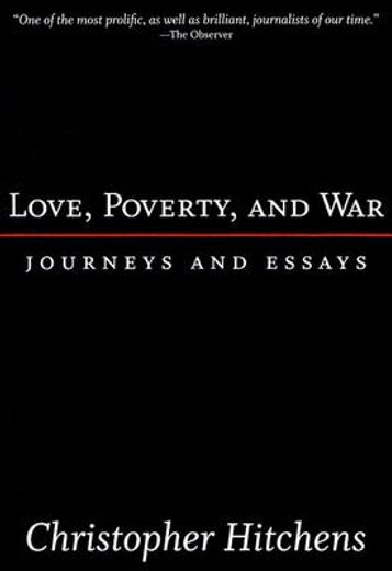 love, poverty and war,journeys and  essays
