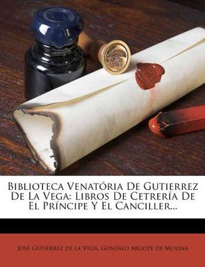 biblioteca venat ria de gutierrez de la vega: libros de cetrer a de el pr ncipe y el canciller...
