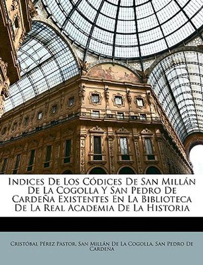 indices de los cdices de san milln de la cogolla y san pedro de cardea existentes en la biblioteca de la real academia de la historia