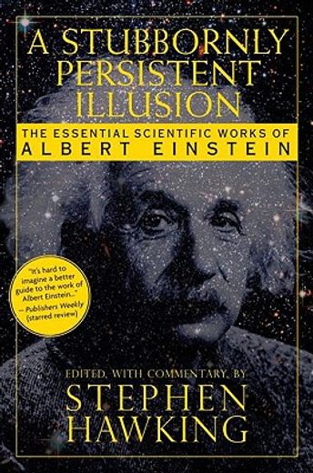 A Stubbornly Persistent Illusion : The Essential Scientific Works of Albert Einstein (libro en Inglés)