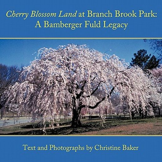 cherry blossom land at branch brook park,a bamberger fuld legacy