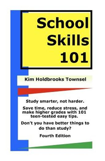 school skills 101,study smarter, not harder save time, reduce stress, and make higher grades with 101 teen-tested easy