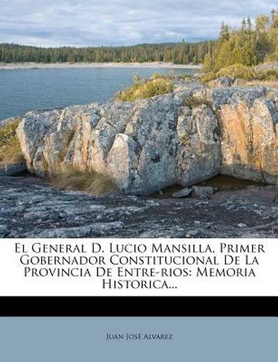 el general d. lucio mansilla, primer gobernador constitucional de la provincia de entre-rios: memoria historica...