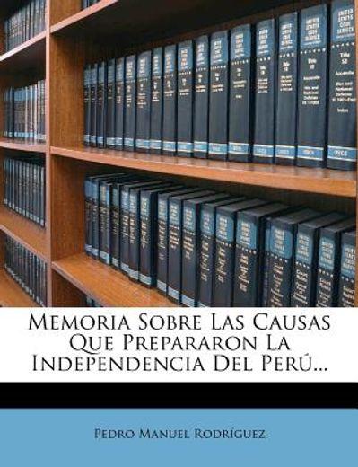 memoria sobre las causas que prepararon la independencia del per ...